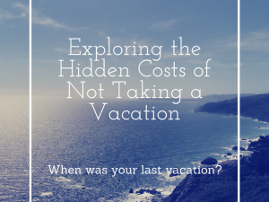 Exploring the Hidden Costs of Not Taking a Vacation