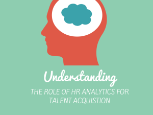 Understanding the Role of HR Analytics for Talent Acquisition