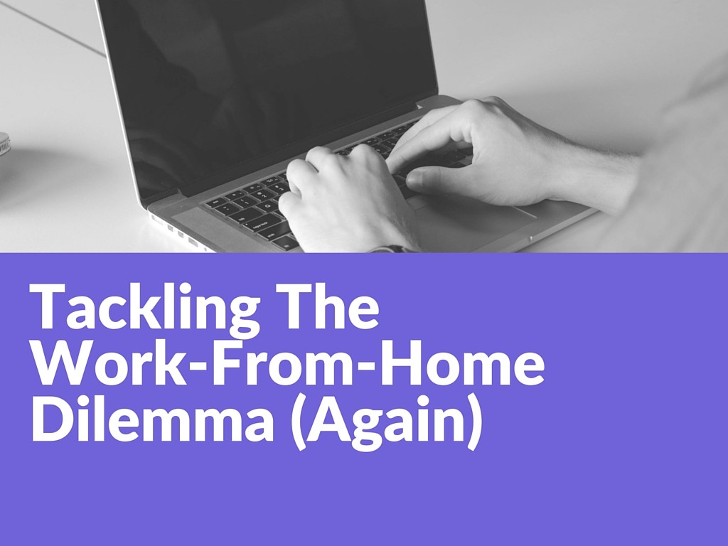 Tackling The Work-From-Home Dilemma (Again) (3)