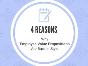 Four Reasons Why Employee Value Propositions Are Back In Style
