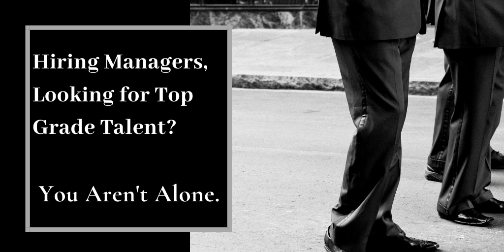 Hiring Managers, Looking for Top Grade Talent_ You Aren't Alone.